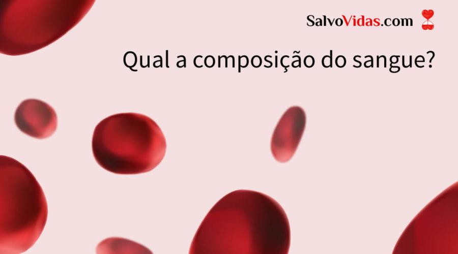 Qual é a composição do sangue?