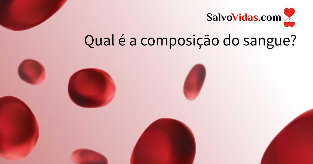 Qual a composição do sangue? - SalvoVidas.com